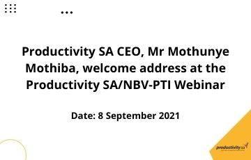 Productivity SA CEO, Mr Mothunye Mothiba, welcome address at the Productivity SA/NBV-PTI Webinar